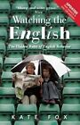 Watching the English: The Hidden Rules of English Behaviour by Kate Fox (Paperback, 2014)