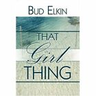 That Girl Thing by Bud Elkin (Paperback / softback, 2007)