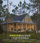 Prefabulous + Sustainable: Building and Customizing an Affordable, Energy-Efficient Home by Robert Redford, Sheri Koones (Hardback, 2010)
