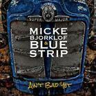 Micke Bjorklof & Blue Strip - Ain't Bad yet CD 2015