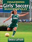 Coaching Girls' Soccer Successfully by Debra LaPrath (Paperback, 2008)