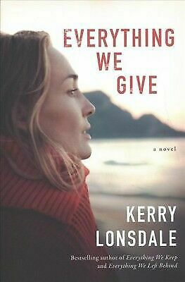 Everything We Give : A Novel by Kerry Lonsdale