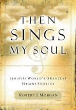 Then Sings My Soul : 150 of the World's Greatest Hymn Stories + FREE SHIPPING