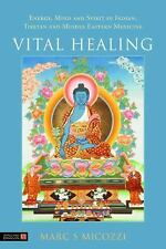 Vital Healing: Energy, Mind & Spirit in Traditional Medicines of India, Tibet an