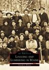 Images of America: Logging and Lumbering in Maine by Donald A. Wilson (2001, Paperback)