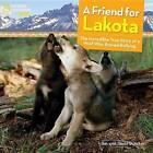 A Friend for Lakota: The Incredible True Story of a Wolf Who Braved Bullying by Jim Dutcher, Jamie Dutcher (Hardback, 2015)