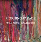 Pure Unadulterated Joy 0738572277024 by Morning Parade CD