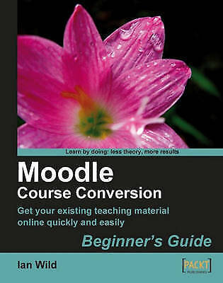 (Very Good)-Moodle Course Conversion: Beginner's Guide (Paperback)-Wild, Ian-184