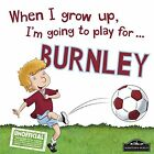 When I Grow I'm Going to Play for Burnley by Gemma Cary (Hardback, 2016)