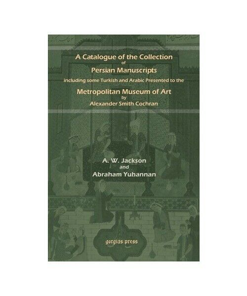 A. V. Jackson, Abraham Yuhanna A   Catalogue of the Collection of Persian Manusc