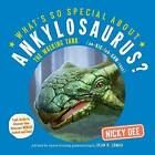 What's So Special About Ankylosaurus: Look Inside to Discover How Dinosaurs Looked and Lived by Nicky Dee (Paperback, 2016)