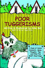 Poor Tuggerisms - A Book of Canine Comments, Quips, Thoughts, Tips, and Other Fun Stuff about Dogs. by Jolie Bell (Paperback / softback, 2006)