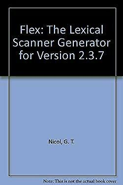 Flex : The Lexical Scanner Generator for Version 2.3.7 by Nicol, G. T.