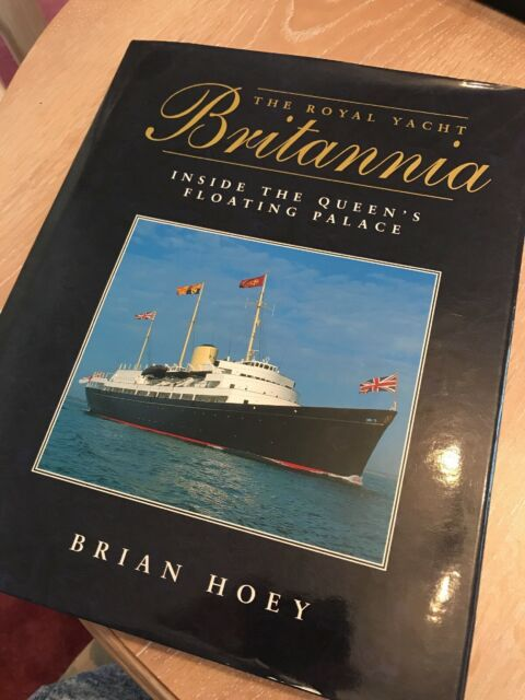 The Royal Yacht  Britannia : Inside the Queen's Floating Palace by Brian Hoey...