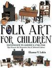 Folk Art for Children: Handmade in America 1760-1940 - Toys Preserve the Decorative Arts & Material Culture by Eleanor V. Lakin (Paperback, 2013)