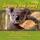 Jimmy the Joey: The True Story of an Amazing Koala Rescue by Deborah Lee Rose, Susan Kelly (Hardback, 2013)
