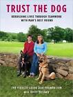 Trust the Dog: Rebuilding Lives Through Teamwork with Man's Best Friend by Gerri Hirshey, Fidelco Guide Dog Foundation (CD-Audio, 2010)