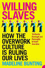 Willing Slaves: How the Overwork Culture is Ruling Our Lives by Madeleine Bunting (Paperback, 2005)