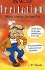 Swallow Irritation: Before Irritation Swallows You by J. P. Vaswani (Paperback, 2006)