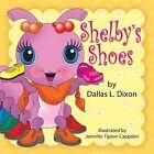 Shelby's Shoes by Dallas L Dixon (Paperback / softback, 2013)
