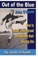 Out of the Blue - John O'Keefe : How to Make Others Proud and Become Their...