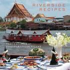 Riverside Recipes: Thai Cooking at Chakrabongse Villas by Worawat Thonglor, Narisa Chakrabongse (Paperback, 2014)