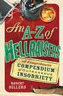 An A-Z of Hellraisers: A Comprehensive Compendium of Outrageous Insobriety by Robert Sellers (Hardback, 2010)