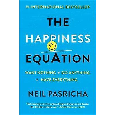 The Happiness Equation: Want Nothing + Do Anything=have Everythin by Pasricha, N