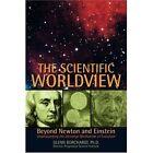 The Scientific Worldview Beyond Newton and Einstein 9780595837731 Borchardt