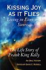 Kissing Joy as it Flies - Living in Eternity's Sunrise by Frank King Kelly (Paperback, 2009)