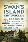 Swan's Island Chronicles: Borrowed, Exaggerated and Half-Forgotten Tales of Island Life by Kate Webber (Paperback / softback, 2014)