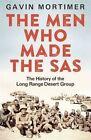 The Men Who Made the SAS: The History of the Long Range Desert Group by Gavin Mortimer (Paperback, 2016)
