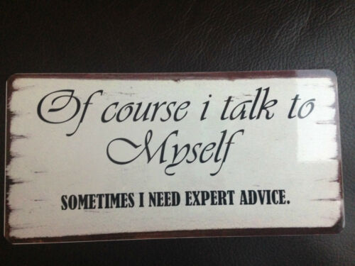 Talk to Myself funny sign Shabby Chic style Plaque Indoor or Outdoor