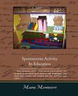 Spontaneous Activity in Education by Maria Montessori (Paperback / softback, 2008)