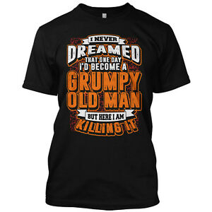 Funny-Grumpy-Old-Man-Never-Dreamed-That-One-Day-T-Shirt-Graphic-Funny-Tee