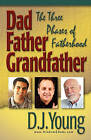 Dad, Father, Grandfather: The Three Phases of Fatherhood by D J Young (Paperback / softback, 2010)