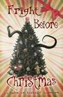 Fright Before Christmas: 13 Tales of Holiday Horrors by Ty Drago, Judith Graves, Jessica Bayliss (Paperback / softback, 2015)