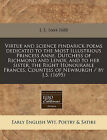 Virtue and Science Pindarick Poems Dedicated to the Most Illustrious Princess Anne, Dutchess of Richmond and Lenox, and to Her Sister, the Right Honourable Frances, Countess of Newburgh / By J.S. (1695) by J S 1664-1688 (Paperback / softback, 2010)