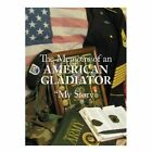 The Memoirs of an American Gladiator My Story 9781434371218 by Johnny R. Thomas