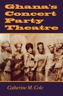 Ghana's Concert Party Theatre by Catherine M. Cole (Paperback, 2001)