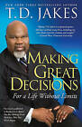 Making Great Decisions: For a Life Without Limits by T D Jakes (Paperback, 2009)