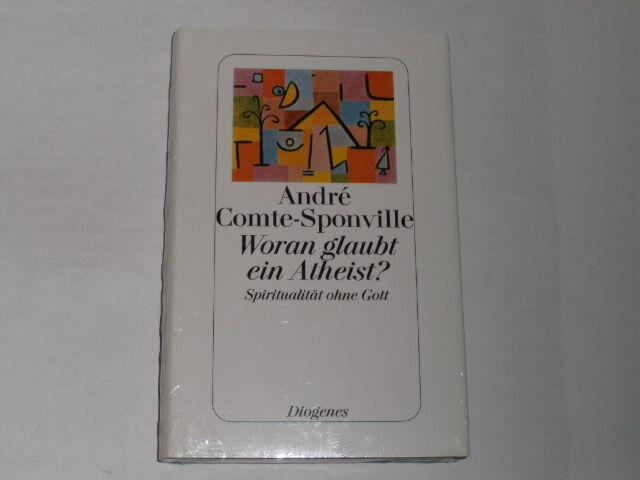 Comte-Sponville, Andre:Woran glaubt ein Atheist? : Spiritualität ohne Gott