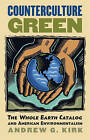 Counterculture Green: The Whole Earth Catalog and American Environmentalism by Andrew G. Kirk (Hardback, 2008)