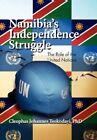 Namibia's Independence Struggle by Cleophas Johannes PhD Tsokodayi 9781456852917
