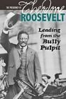 The Presidency of Theodore Roosevelt: Leading from the Bully Pulpit by Emma Carlson Berne (Paperback / softback, 2014)