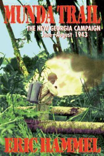 Munda Trail : The New Georgia Campaign, June-August, 1943 by Eric Hammel (1999,