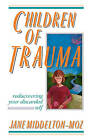 Children of Trauma: Rediscovering Your Discarded Self by Jane Middleton-Moz (Paperback, 1991)