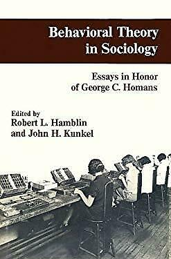 Behavioral Theory in Sociology : Essays in Honor of George C. Homans