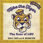 Mike the Tiger: The Roar of LSU by David G Baker, W Sheldon Bivin (Hardback, 2013)