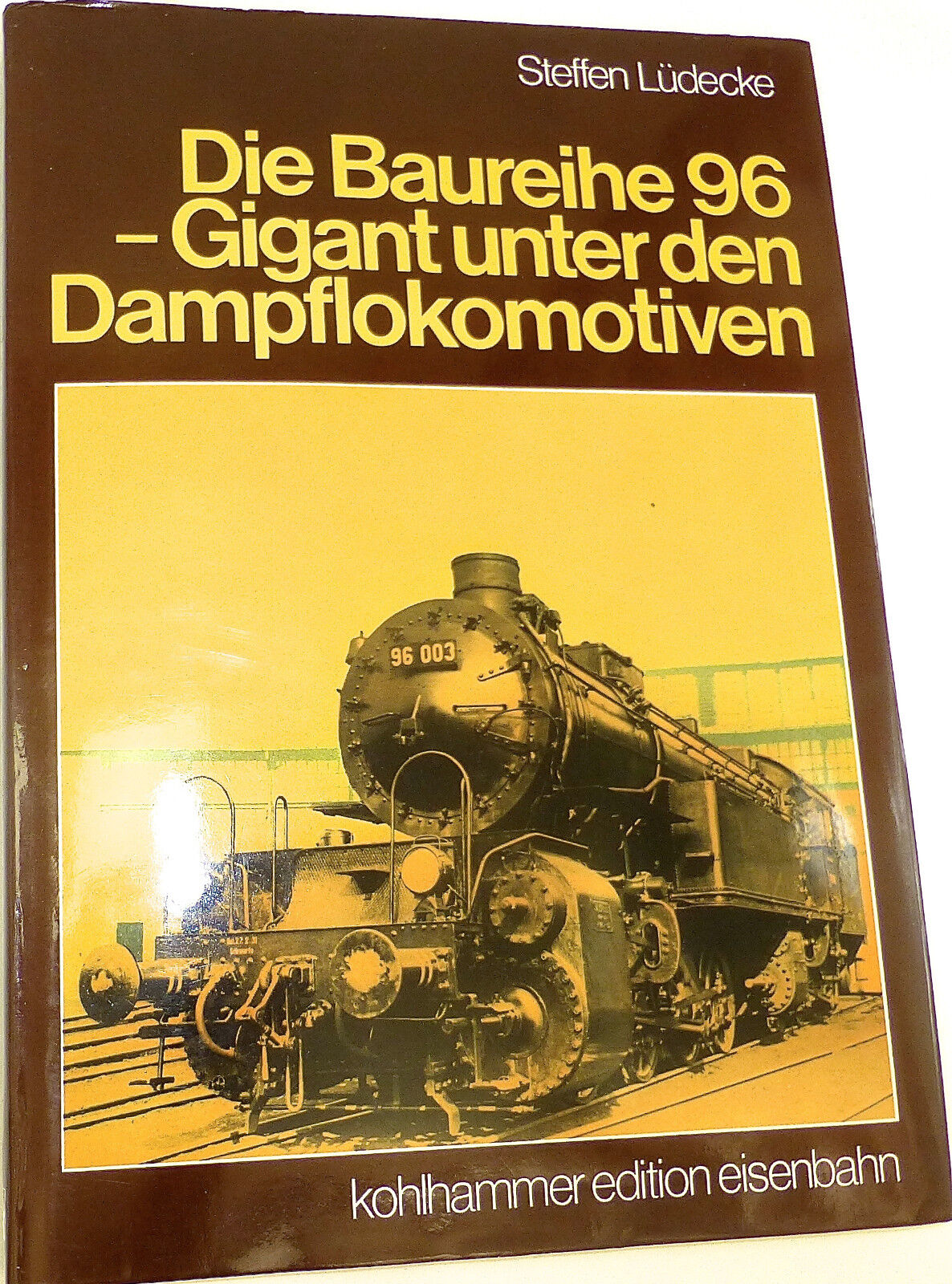 Die Baureihe 96 Gigant Unter Den Dampflokomotiven Steffen Lüdecke Kohlhammer Å